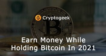 Earn Money While Holding Your Bitcoin In 2021