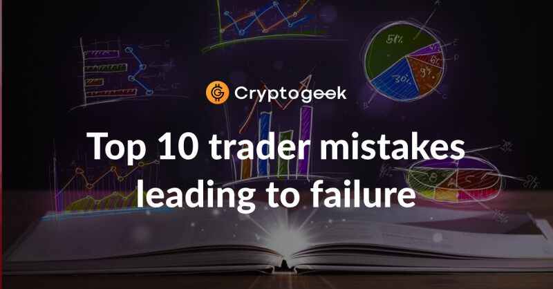 Top 10 Trader Mistakes Leading to Failure - Try To Avoid It
