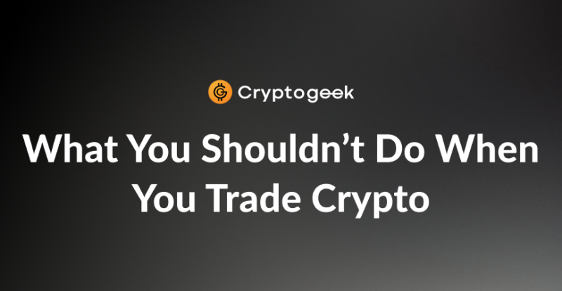 6 Things You Shouldn't Do When You Trade Crypto In 2020