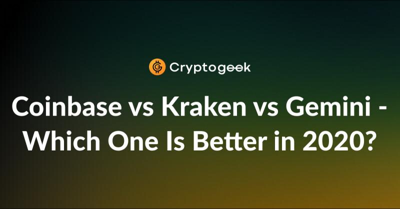 Coinbase vs Kraken vs Gemini - Which One Is Better in 2020?