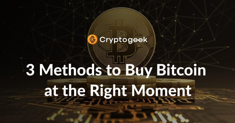 How to choose the perfect moment to buy Bitcoin: 3 methods