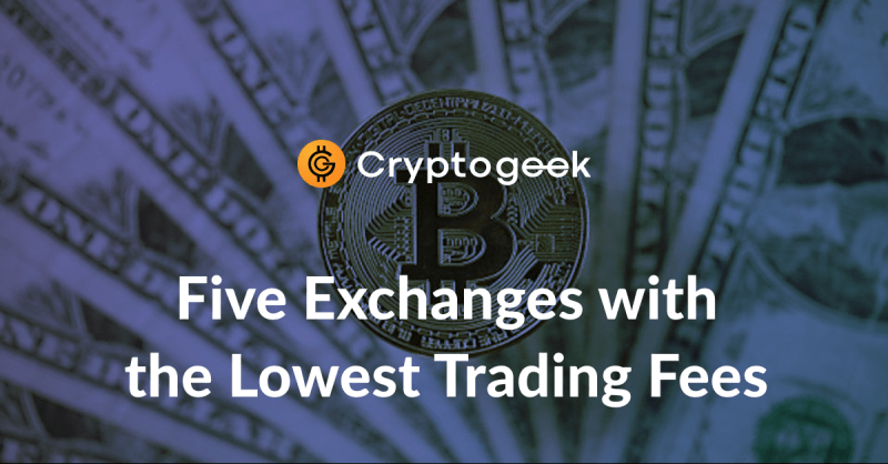 The Top 5 Low Fee Crypto Exchanges in 2021 | Cryptogeek