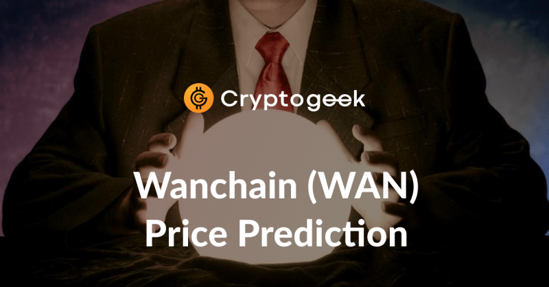 Wanchain (WAN) Price Prediction 2021-2030 - Do Not Invest Before You Read It
