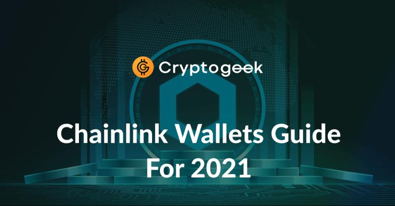 Top 10 Billeteras Chainlink Para 2021-Guía definitiva por Cryptogeek