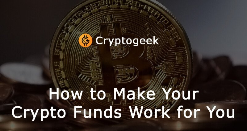 How to Make Your Crypto Funds Work for You